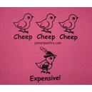 Cheep, Cheep, Cheep, Expensive! T-Shirt